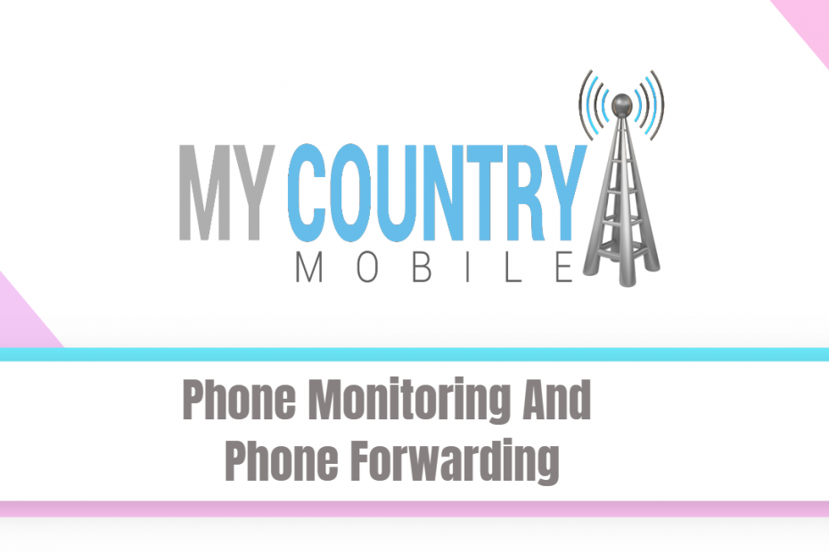 Phone Monitoring And Phone Forwarding - My Country Mobile