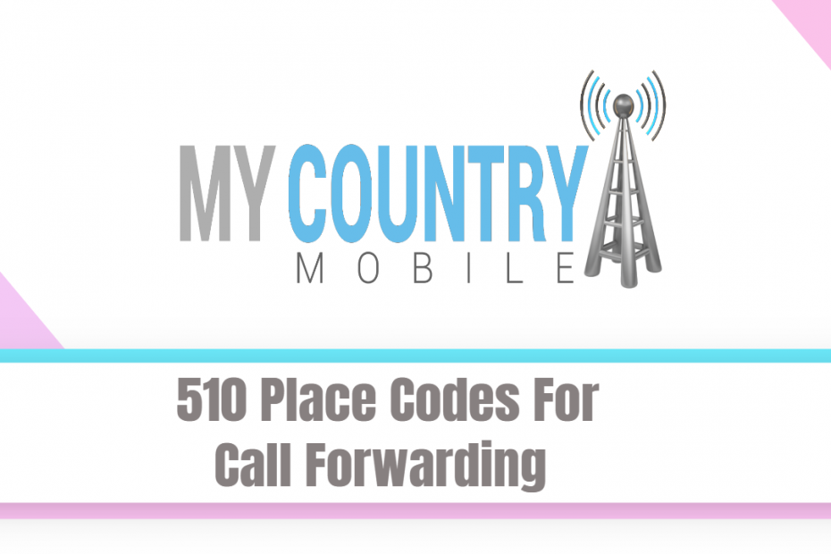 510 Place Codes For Call Forwarding - My Country Mobile