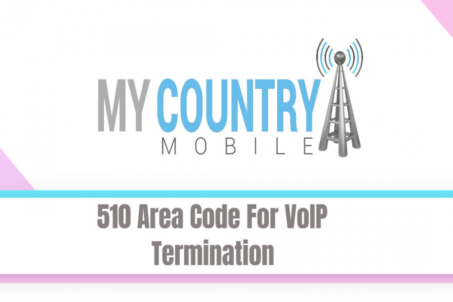 510 Area Code For VoIP Termination - My Country Mobile