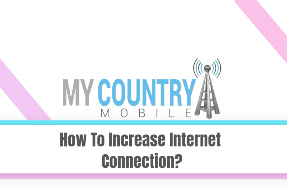 How To Increase Internet Connection? - My Country Mobile