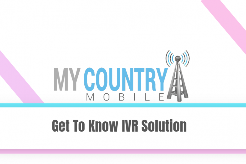 Get To Know IVR Solution - My Country Mobile