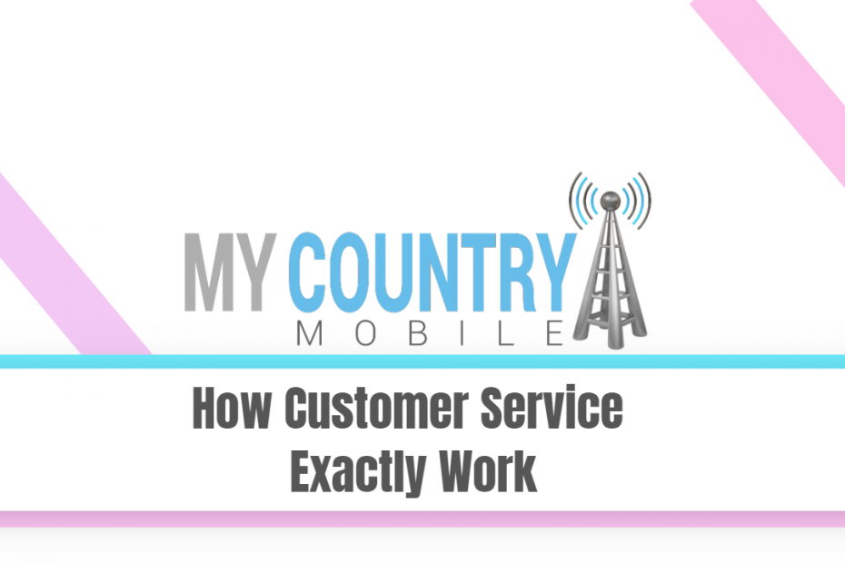 How Customer Service Exactly Work - My Country Mobile
