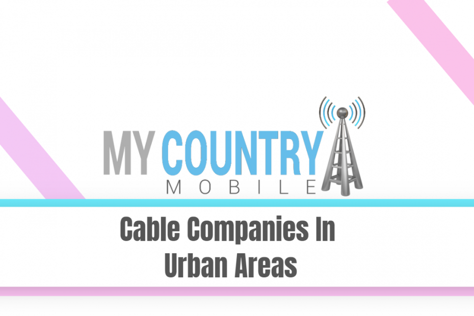 Cable Companies In Urban Areas - My Country Mobile