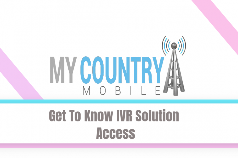 Get To Know IVR Solution Access - My Country Mobile