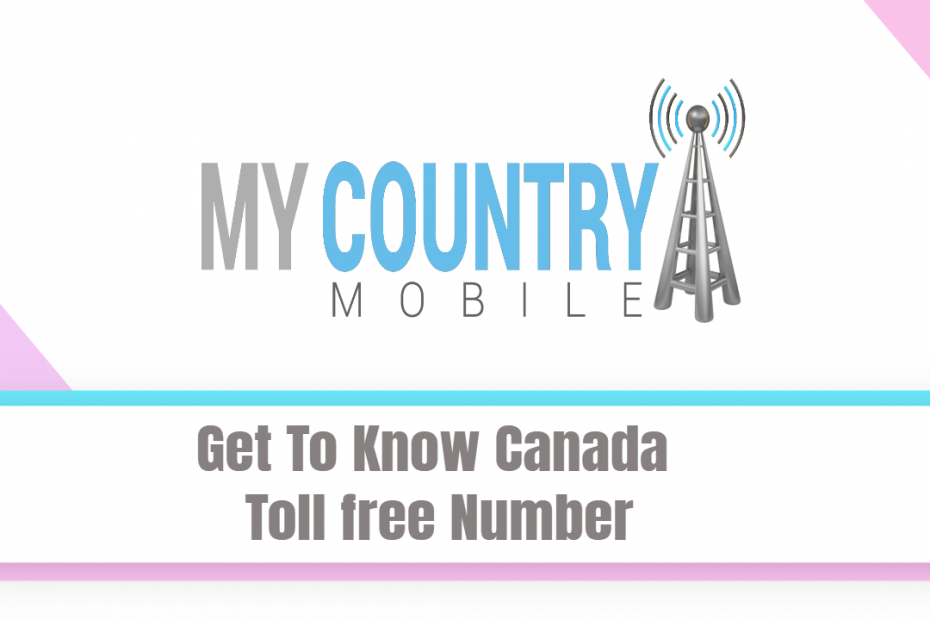 Get To Know Canada Toll free Number - My Country Mobile