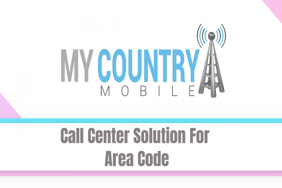 Call Center Solution For Area Code - My Country Mobile