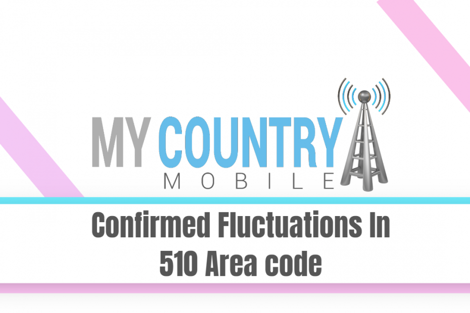 Confirmed Fluctuations In 510 Area code - My Country Mobile