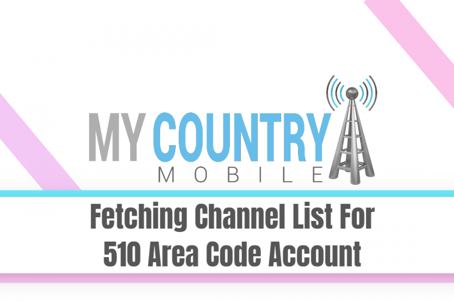 Fetching Channel List For 510 Area Code Account - My Country Mobile