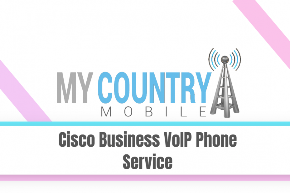 Cisco Business VoIP Phone Service - My Country Mobile