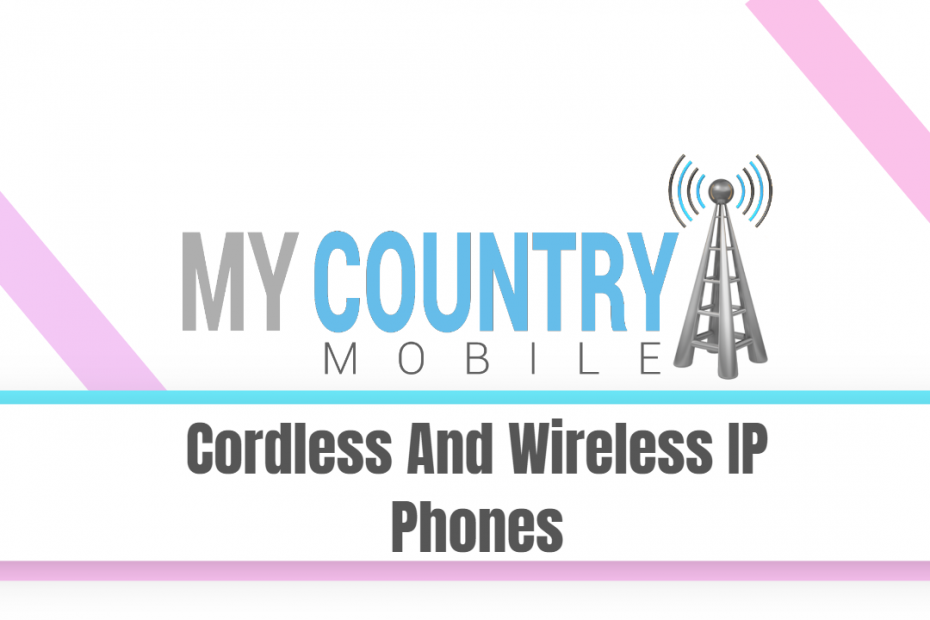 Cordless And Wireless IP Phones - My Country Mobile