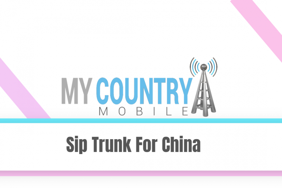 Sip Trunk For China - My Country Mobile