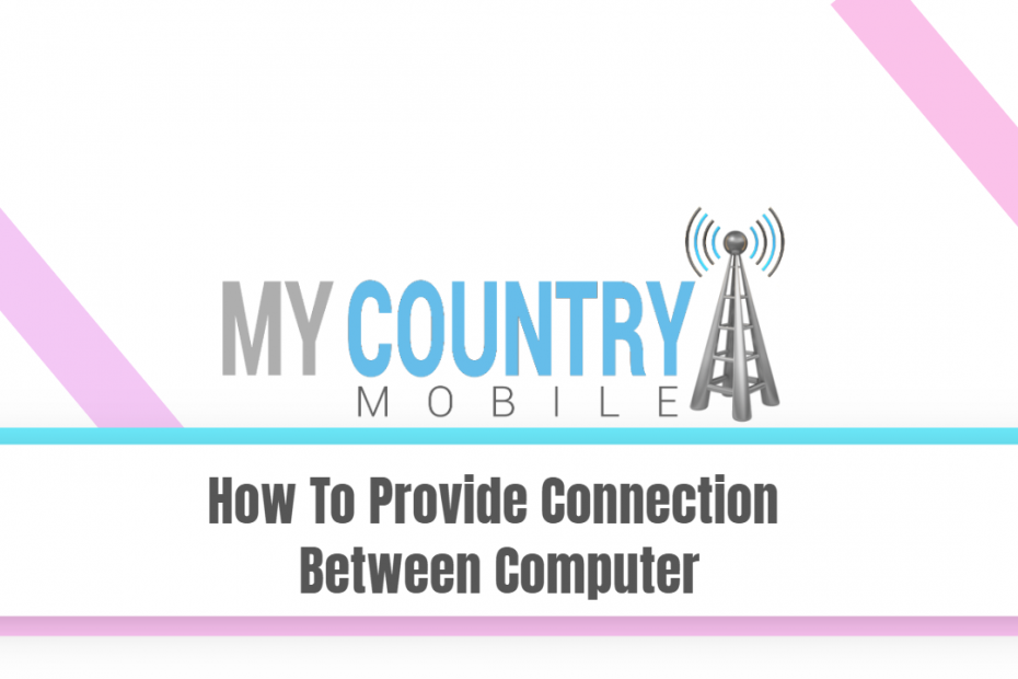 How To Provide Connection Between Computer - My Country Mobile