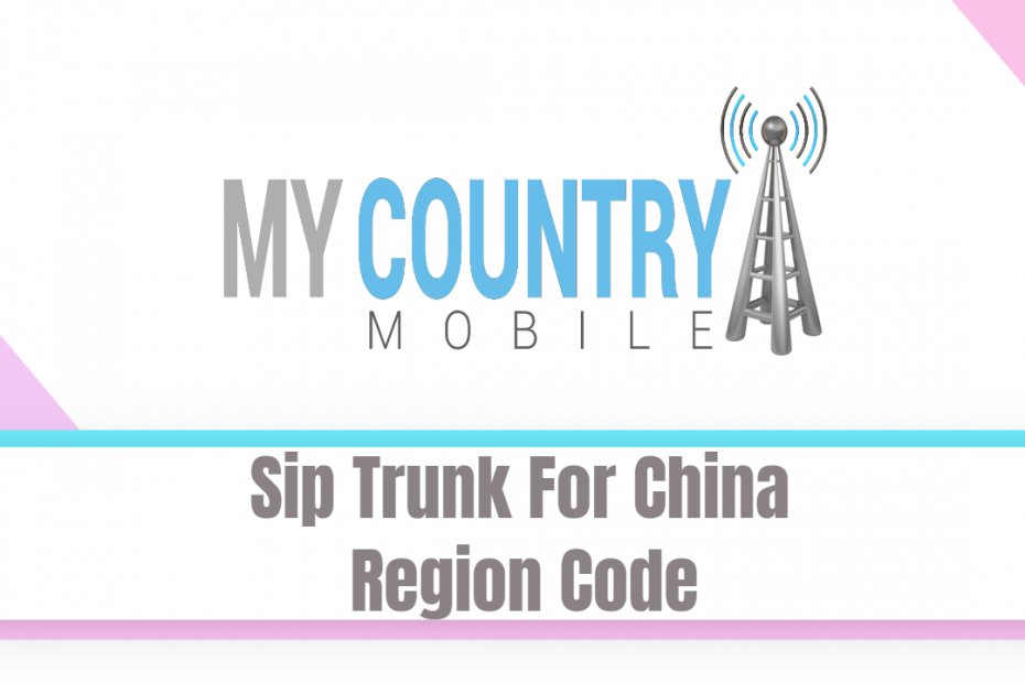 Sip Trunk For China Region Code - My Country Mobile