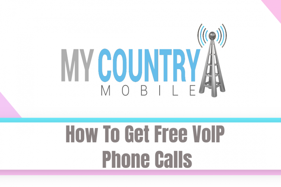 How To Get Free VoIP Phone Calls - My Country Mobile