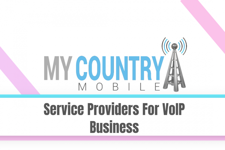 Service Providers For VoIP Business - My Country Mobile